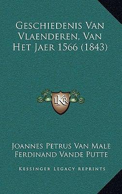 Geschiedenis Van Vlaenderen, Van Het Jaer 1566 (1843) 9781167895036