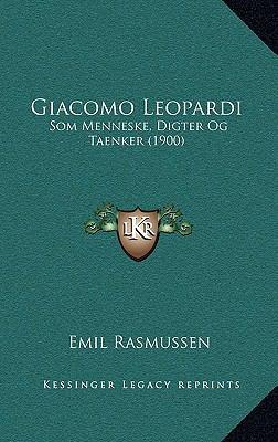 Giacomo Leopardi: SOM Menneske, Digter Og Taenker (1900) 9781166091125