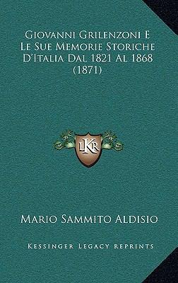 Giovanni Grilenzoni E Le Sue Memorie Storiche D'Italia Dal 1821 Al 1868 (1871) 9781169092181