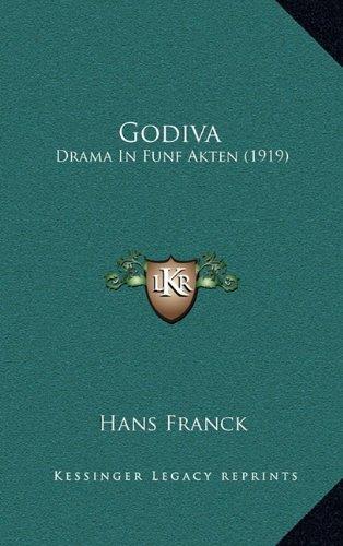 Godiva: Drama in Funf Akten (1919) 9781166073862