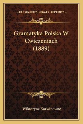 Gramatyka Polska W Cwiczeniach (1889) 9781168401939