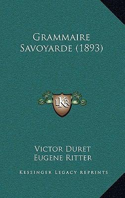 Grammaire Savoyarde (1893) 9781168499950