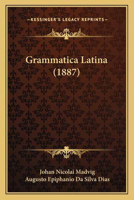 Grammatica Latina (1887) 9781168405272