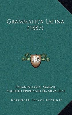 Grammatica Latina (1887) 9781168547330