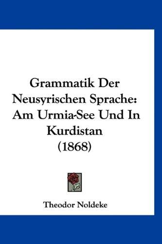 Grammatik Der Neusyrischen Sprache: Am Urmia-See Und in Kurdistan (1868) 9781160661744