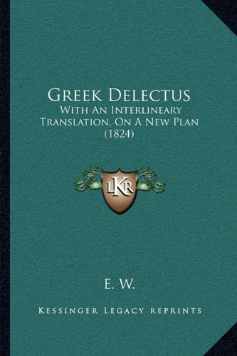 Greek Delectus: With an Interlineary Translation, on a New Plan (1824) 9781166014506