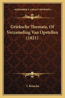 Grieksche Themata, of Verzameling Van Opstellen (1821) 9781167655715