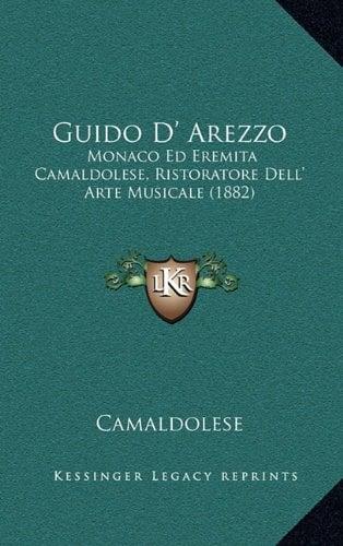 Guido D' Arezzo: Monaco Ed Eremita Camaldolese, Ristoratore Dell' Arte Musicale (1882)