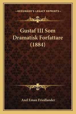 Gustaf III SOM Dramatisk Forfattare (1884) 9781167452222