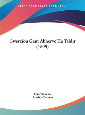 Gwerziou Gant Abherve Ha Taldir (1899) 9781161874211