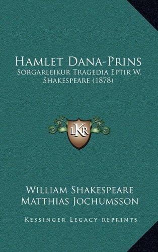 Hamlet Dana-Prins: Sorgarleikur Tragedia Eptir W. Shakespeare (1878) 9781165475582