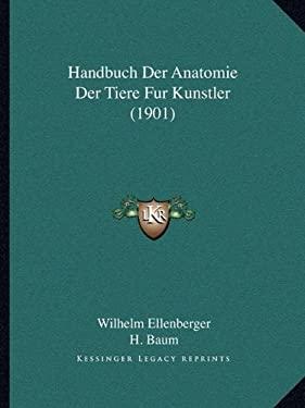 Handbuch Der Anatomie Der Tiere Fur Kunstler (1901) 9781168429216