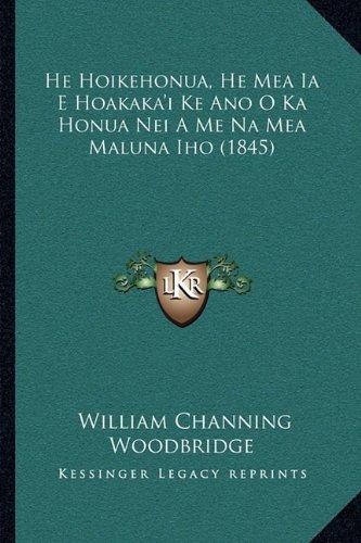He Hoikehonua, He Mea Ia E Hoakaka'i Ke Ano O Ka Honua Nei a Me Na Mea Maluna Iho (1845) 9781166033149