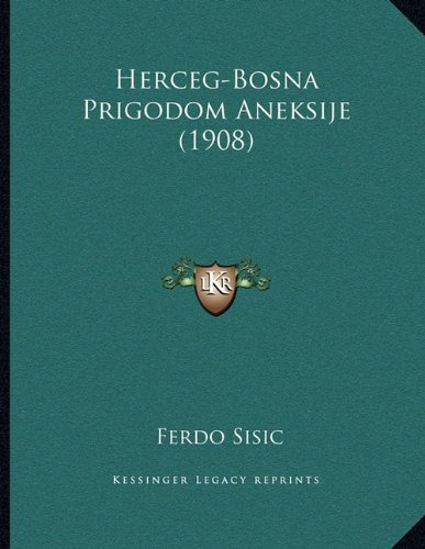 Herceg-Bosna Prigodom Aneksije (1908) 9781165367153