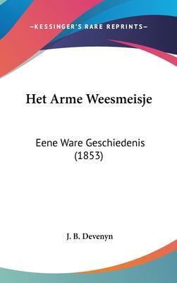 Het Arme Weesmeisje: Eene Ware Geschiedenis (1853) 9781162514628
