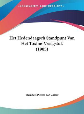 Het Hedendaagsch Standpunt Van Het Toxine-Vraagstuk (1905) 9781162280837