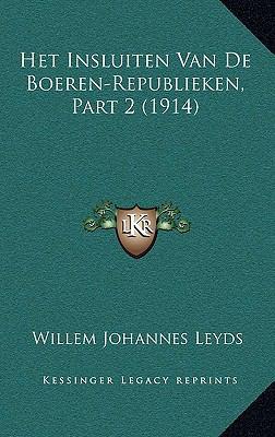 Het Insluiten Van de Boeren-Republieken, Part 2 (1914) 9781167942488