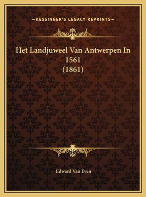 Het Landjuweel Van Antwerpen in 1561 (1861) 9781169710528