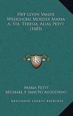 Het Leven Vande Weerdighe Moeder Maria A. Sta. Teresia, Alias Petyt (1683) 9781169144934