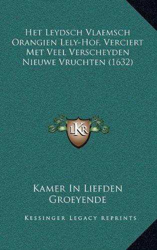 Het Leydsch Vlaemsch Orangien Lely-Hof, Verciert Met Veel Verscheyden Nieuwe Vruchten (1632) 9781166226701