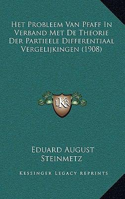 Het Probleem Van Pfaff in Verband Met de Theorie Der Partieele Differentiaal Vergelijkingen (1908) 9781167781094