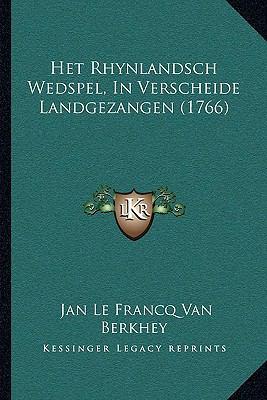Het Rhynlandsch Wedspel, in Verscheide Landgezangen (1766) Het Rhynlandsch Wedspel, in Verscheide Landgezangen (1766) 9781166074456