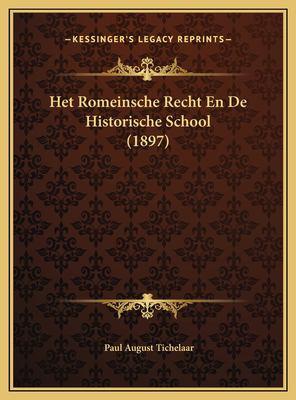 Het Romeinsche Recht En de Historische School (1897) Het Romeinsche Recht En de Historische School (1897) 9781169446076