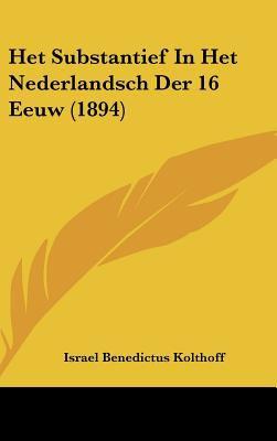 Het Substantief in Het Nederlandsch Der 16 Eeuw (1894) 9781162535258