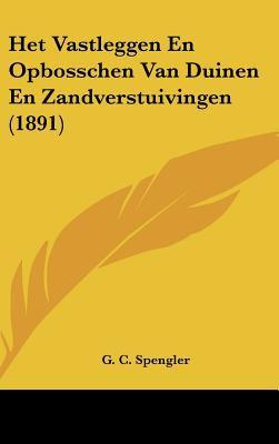 Het Vastleggen En Opbosschen Van Duinen En Zandverstuivingen (1891) 9781162339405