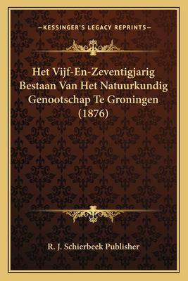 Het Vijf-En-Zeventigjarig Bestaan Van Het Natuurkundig Genootschap Te Groningen (1876) 9781167413520