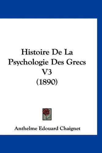 Histoire de La Psychologie Des Grecs V3 (1890) 9781160673402