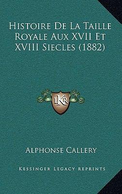Histoire de La Taille Royale Aux XVII Et XVIII Siecles (1882) 9781168780379