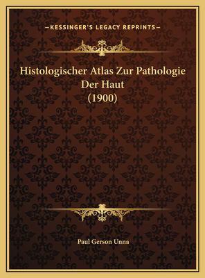 Histologischer Atlas Zur Pathologie Der Haut (1900) 9781169665071