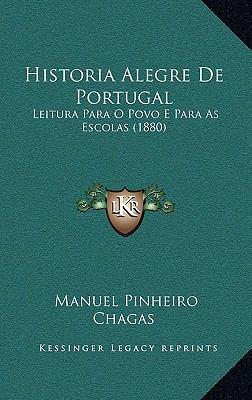 Historia Alegre de Portugal: Leitura Para O Povo E Para as Escolas (1880) 9781166733926