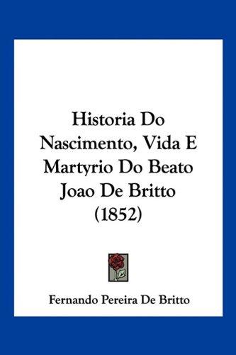 Historia Do Nascimento, Vida E Martyrio Do Beato Joao de Britto (1852) 9781160119993