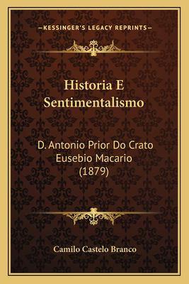 Historia E Sentimentalismo: D. Antonio Prior Do Crato Eusebio Macario (1879) 9781168101037