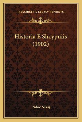 Historia E Shcypniis (1902) 9781166777579