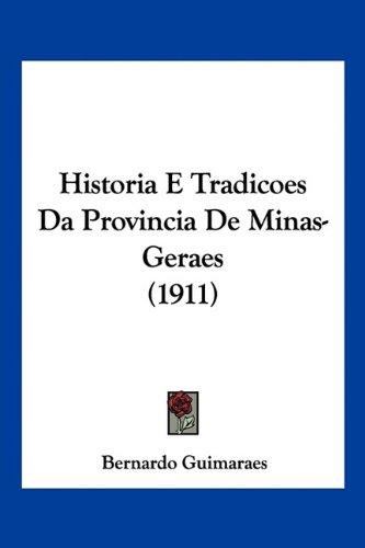 Historia E Tradicoes Da Provincia de Minas-Geraes (1911) 9781160120067