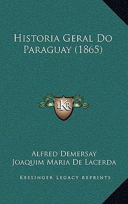 Historia Geral Do Paraguay (1865) 9781167838774