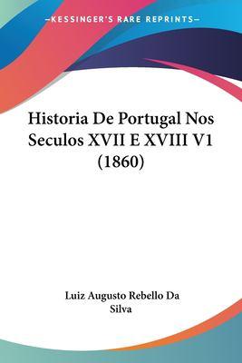 Historia de Portugal Nos Seculos XVII E XVIII V1 (1860) 9781160119160