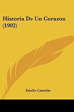 Historia de Un Corazon (1902) 9781160119276