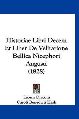 Historiae Libri Decem Et Liber de Velitatione Bellica Nicephori Augusti (1828) 9781160993753