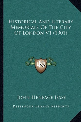 Historical and Literary Memorials of the City of London V1 (1901) 9781165517169