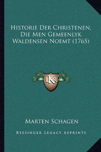 Historie Der Christenen, Die Men Gemeenlyk Waldensen Noemt (1765) 9781166056575