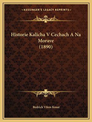 Historie Kalicha V Cechach a Na Morave (1890) 9781167446580