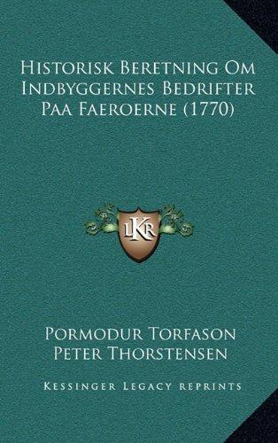 Historisk Beretning Om Indbyggernes Bedrifter Paa Faeroerne (1770) 9781166225810
