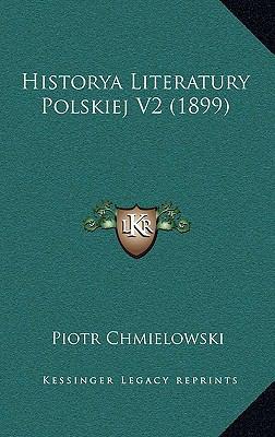 Historya Literatury Polskiej V2 (1899) 9781168217776