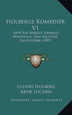 Holbergs Komedier V1: Jeppe Paa Bierget, Erasmus Montanus, Den Politiske Kandstober (1897) 9781166085513