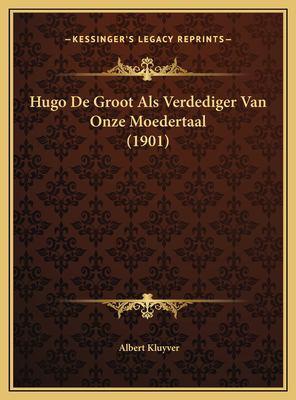 Hugo de Groot ALS Verdediger Van Onze Moedertaal (1901) Hugo de Groot ALS Verdediger Van Onze Moedertaal (1901) 9781169596481