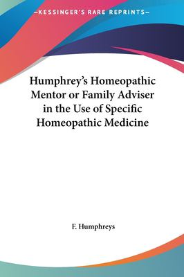Humphrey's Homeopathic Mentor or Family Adviser in the Use of Specific Homeopathic Medicine 9781161623123